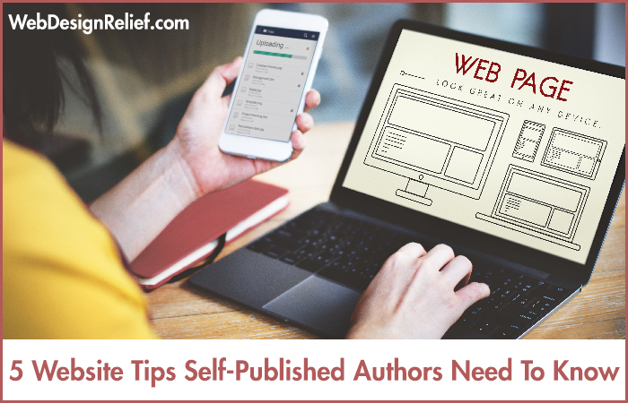 5 Website Tips Self-Published Authors Need To Know Web Design Relief - self published author