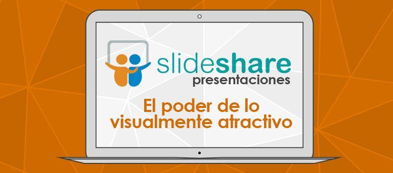 Slideshare presentaciones El poder de lo visualmente atractivo