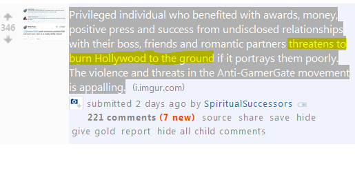 Privileged individual who benefited with awards, money, positive press and success from undisclosed relationships with their boss, friends and romantic partners threatens to burn Hollywood to the ground if it portrays them poorly. The violence and threats in the Anti-GamerGate movement is appalling. (i.imgur.com)  submitted 2 days ago by SpiritualSuccessors      221 comments (7 new)