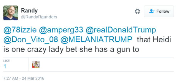 Randy ‏@RandyRgunders @78izzie @amperg33 @realDonaldTrump @Don_Vito_08 @MELANIATRUMP that Heidi is one crazy lady bet she has a gun to