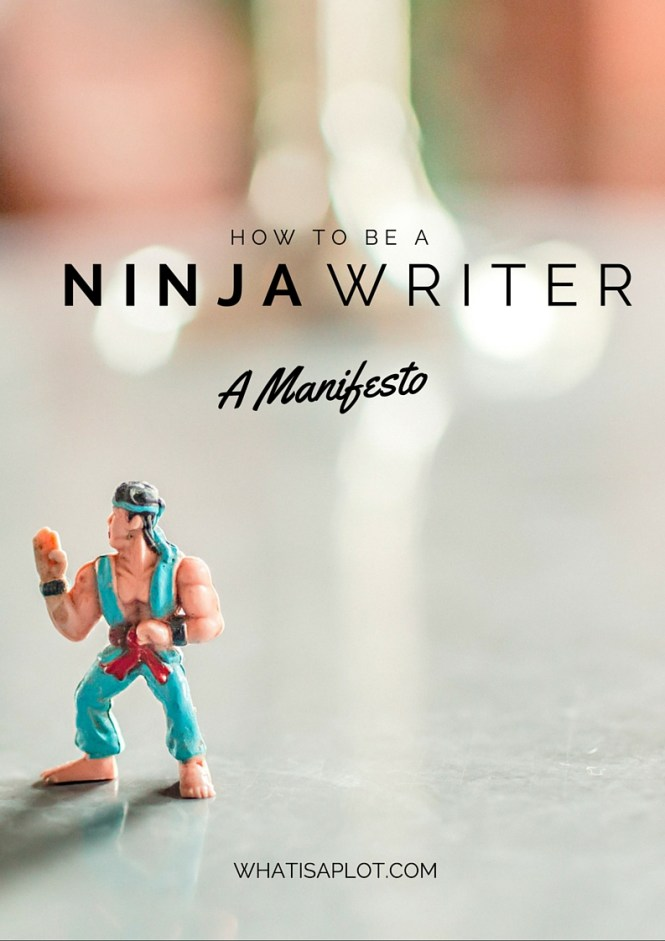Ninja Writers Manifesto: Ninja Writers start, we persevere, we finish. Are you a Ninja Writer?