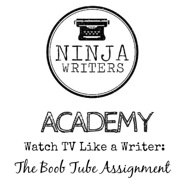 The Ninja Writers Academy: Watch TV Like a Writer.