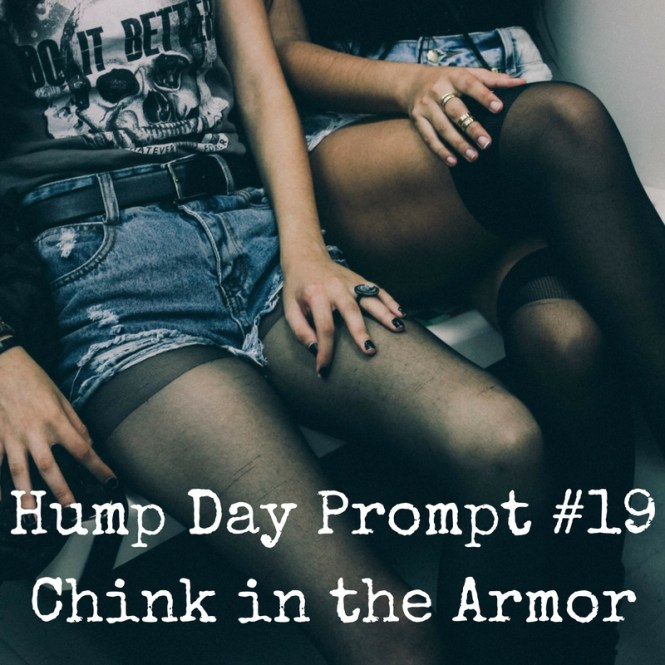 Hump Day Prompt #19Chink in the Armor
