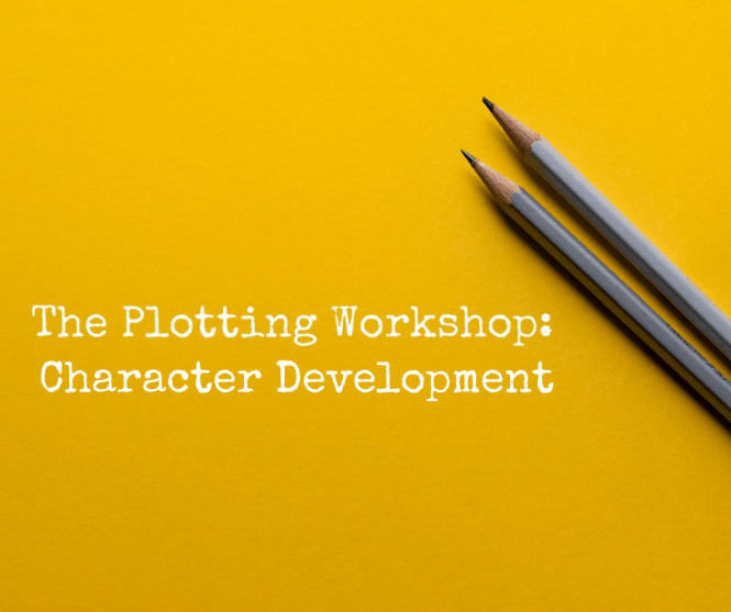 The Plotting Workshop: Character Development