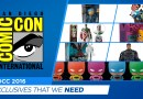 SDCC 2016 Exclusives That We Need