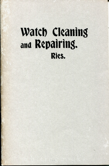 Prize Essay on Watch Cleaning and Repairing, with Methods of Watch