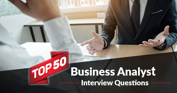 Top 50 Business Analyst Interview Questions - Blog