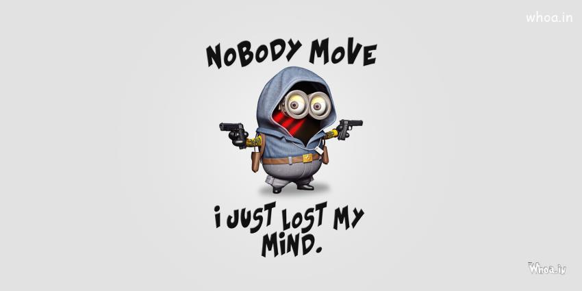 Smart Attitude Girl Hd Wallpaper Minions Say Nobody Move I Just Lost My Mind Hd Wallpaper