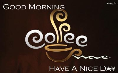Good Morning Have A Nice Day With Cup Of Coffee HD Wallpaper