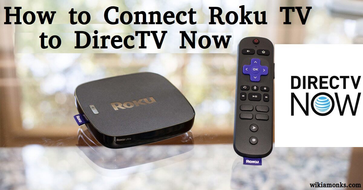 How to Connect Roku TV to DirecTV Now Wikiamonks