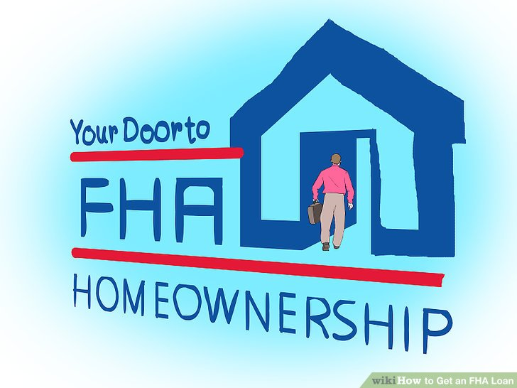 How to Get an FHA Loan 10 Steps (with Pictures) - wikiHow