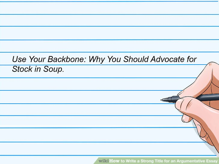 How to Write a Strong Title for an Argumentative Essay 14 Steps - how to write a title