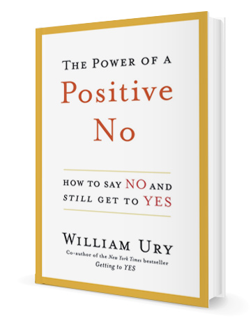 William Ury The Power of a Positive No Save the Deal Save the