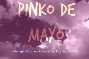 Pinko de Mayo Rosé Wines Tasting Notes By WiningWife.com