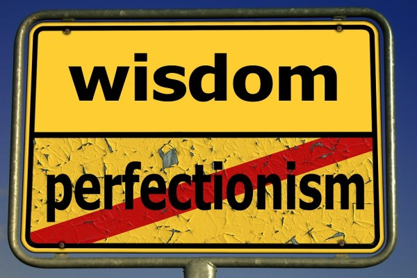 Why Perfection Is Not A Reasonable Goal and Four Ways To Get Over It
