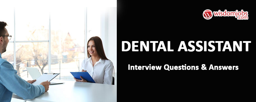 TOP 350+ Dental Assistant Interview Questions and Answers 2019