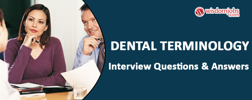 TOP 250+ Dental Terminology Interview Questions and Answers - Best
