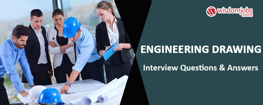 TOP 350+ Engineering Drawing Interview Questions and Answers 2019