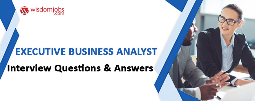 TOP 350+ Executive Business Analyst Interview Questions and Answers