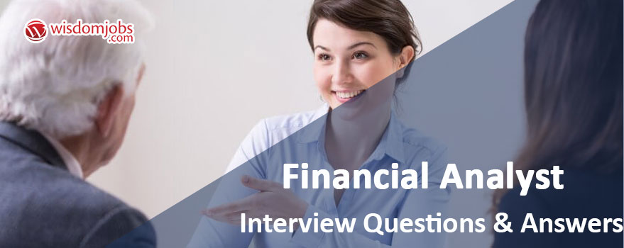 TOP 350+ Financial Analyst Interview Questions and Answers 2019