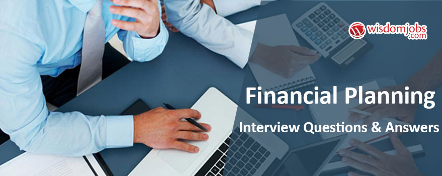 TOP 350+ Financial Planning Interview Questions and Answers 2019