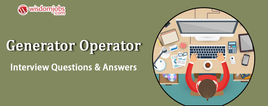 TOP 350+ Generator Operator Interview Questions and Answers 2019