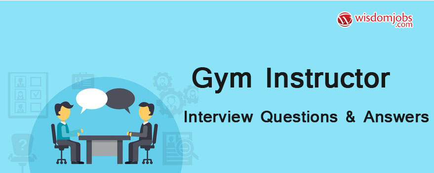 Top 250+ Gym Instructor Interview Questions - Gym Instructor