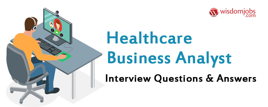 TOP 350+ Healthcare Business Analyst Interview Questions and Answers