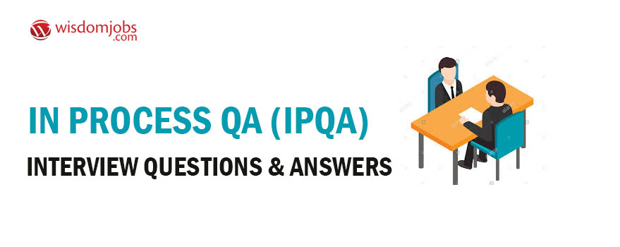 TOP 350+ In Process QA (IPQA) Interview Questions and Answers 2019