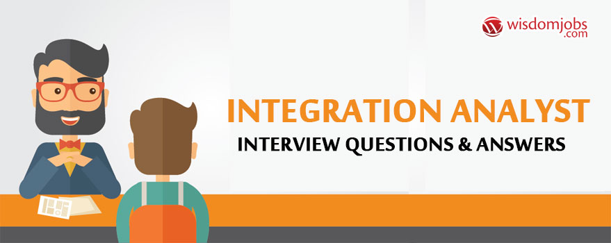 Top 250+ Integration Analyst Interview Questions - Integration