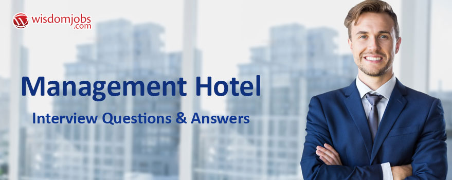 TOP 350+ Management Hotel Interview Questions and Answers 2019