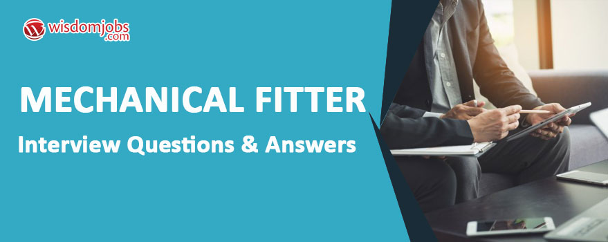 TOP 350+ Mechanical Fitter Interview Questions and Answers 2019