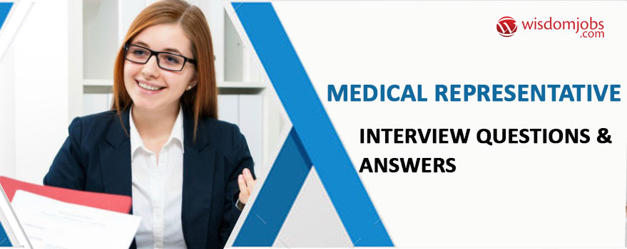 TOP 350+ Medical Representative Interview Questions and Answers 2019