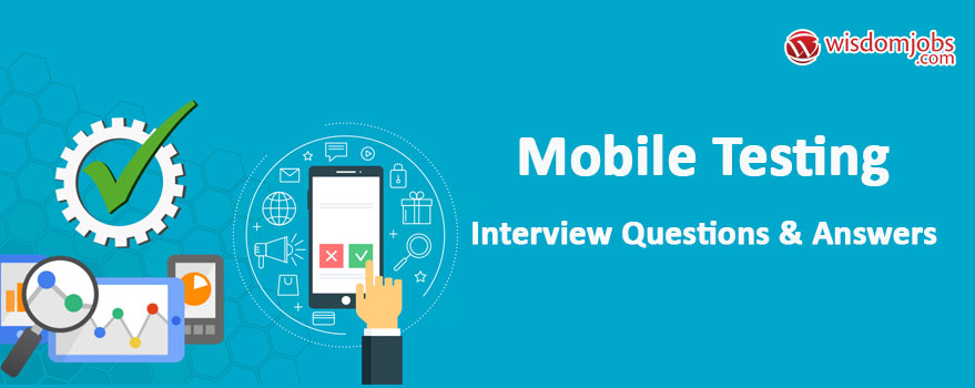Top 250+ Mobile Testing Interview Questions - Best Mobile Testing