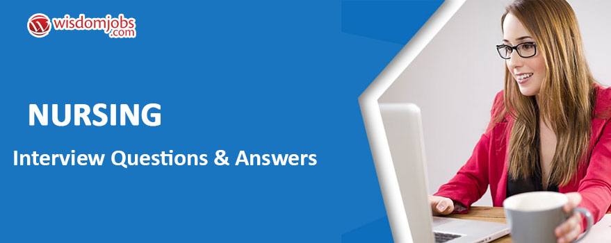 TOP 350+ Nursing Interview Questions and Answers 2019 - Best Nursing