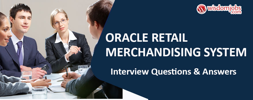 TOP 350+ Oracle Retail Merchandising System Interview Questions and