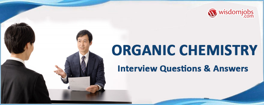 Top 250+ Organic Chemistry Interview Questions - Best Organic - Best Interview Answers