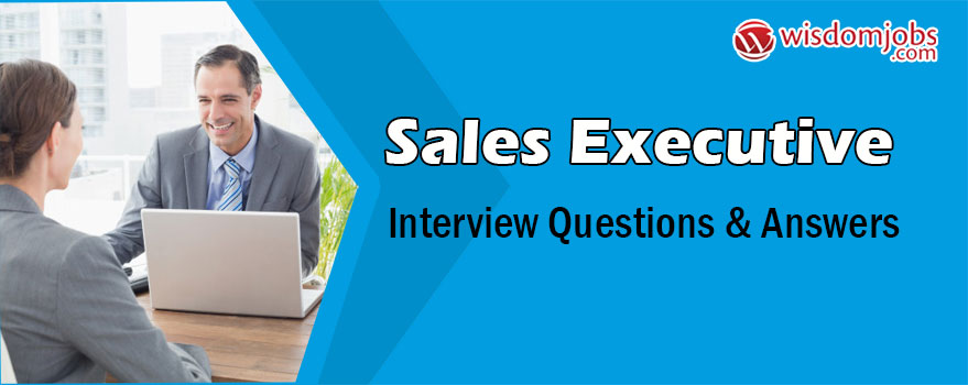 TOP 350+ Sales Executive Interview Questions and Answers 2019 - Best