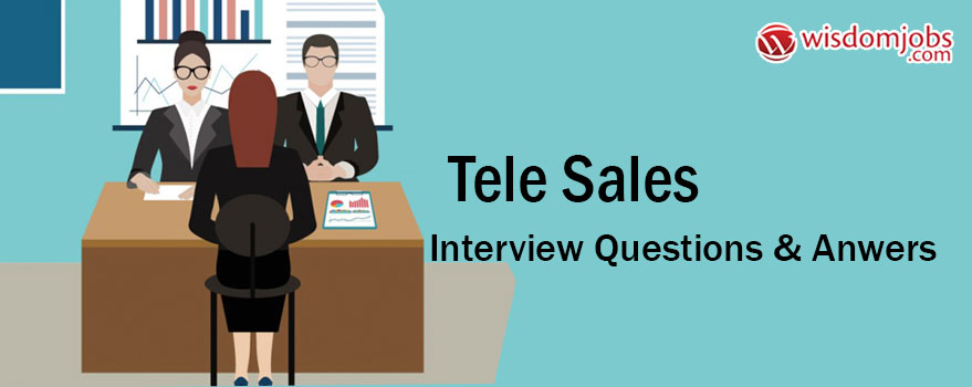 TOP 350+ Tele Sales Interview Questions and Answers 2019 - Best Tele