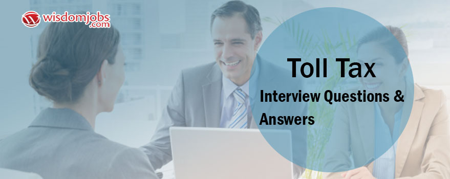 TOP 250+ Toll Tax Interview Questions and Answers - Best Toll Tax