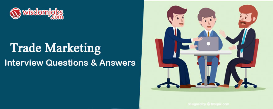 TOP 350+ Trade Marketing Interview Questions and Answers 2019 - Best