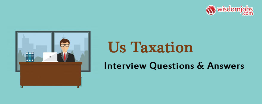 Top 250+ US Taxation Interview Questions - Best US Taxation