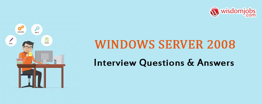 Top 250+ windows server 2008 Interview Questions - windows server - interview questions for servers