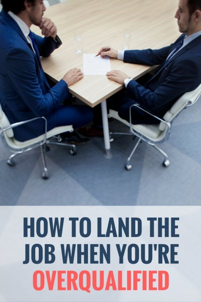 How to Land the Job When You\u0027re Overqualified - overqualified for the job