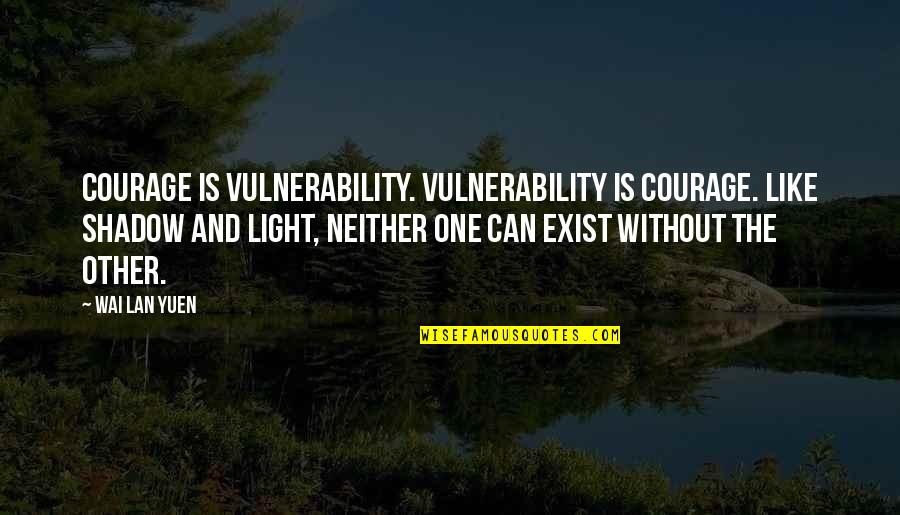 Courage And Vulnerability Quotes top 16 famous quotes about Courage