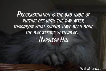 Napoleon Hill Quote Procrastination is the bad habit of putting off - quotes about procrastination