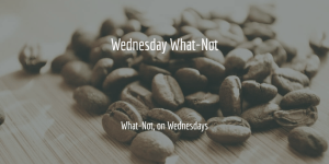 Wednesday What-Not