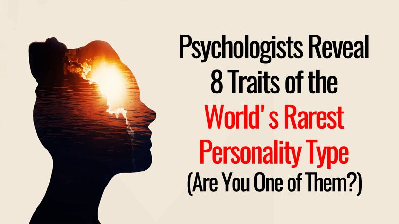Psychologists Reveal 8 Traits of the World\u0027s Rarest Personality Type