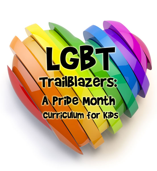 LGBT Trailblazers A Pride Month Curriculum for Kids Woo! Jr Kids