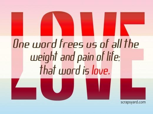 One words frees us of all the weight and pain of life that word is